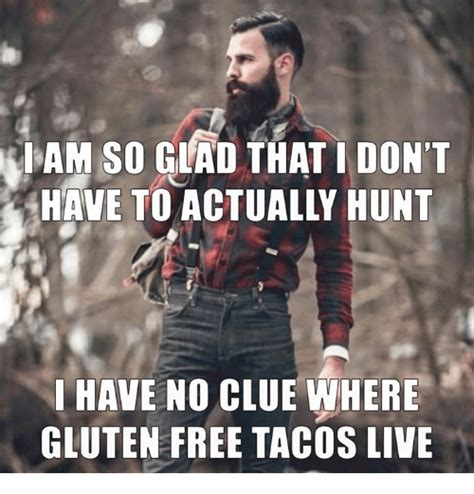 Free Memes - iam so glad that i don t have no clue where gluten free tacos live meme on sizzle