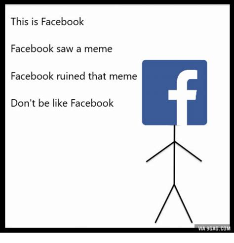 How To Make A Meme For Facebook - this is facebook facebook saw a meme facebook ruined that meme don t be like facebook a 9gagcom