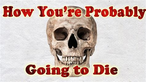 How You're Probably Going to Die - YouTube