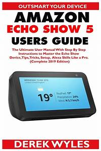 Amazon Echo Show 5 Users Guide   The Ultimate User Manual