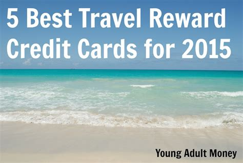 But the best rewards credit card can help you make the most of your everyday purchases. 5 Best Travel Reward Credit Cards for 2015   Young Adult Money