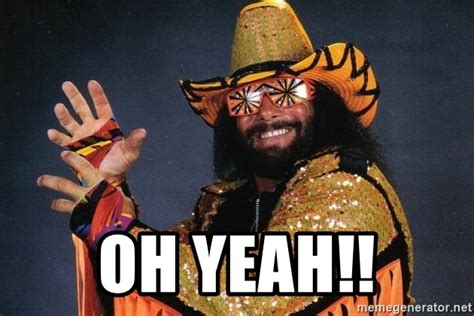 Macho Man Randy Savage Meme - oh yeah macho man randy savage meme generator