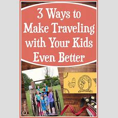 3 Ways To Make Traveling With Kids Even Better — Chicken Scratch N Sniff
