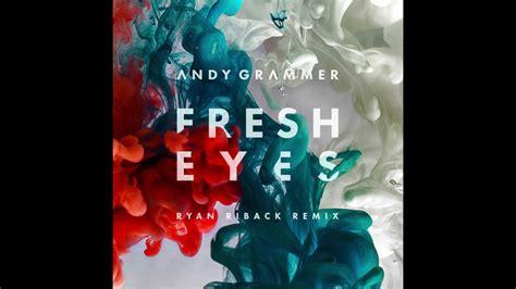 Andy Grammer  Fresh Eyes (ryan Riback Remix) Youtube