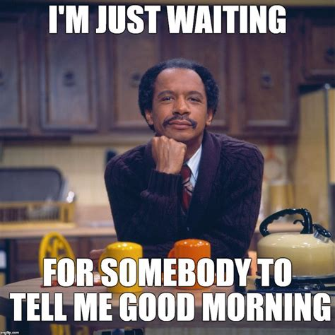 Meme Good Morning - 342 best images about good morning meme on pinterest good morning watches and snoop dogg
