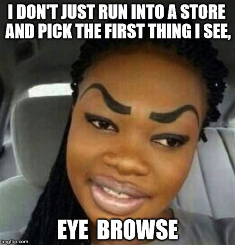 Eyebrow Memes - eyebrows on fleek memes image memes at relatably com