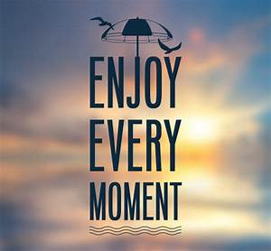 25 Best Enjoy P... Moment Of Freedom Quotes