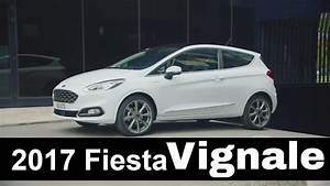 Ford Fiesta Vignale : new 2017 ford fiesta vignale youtube ~ Melissatoandfro.com Idées de Décoration