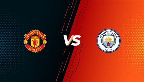 Man United vs Man City Live Streaming : How to watch free ...