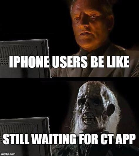Iphone User Meme - iphone users be like