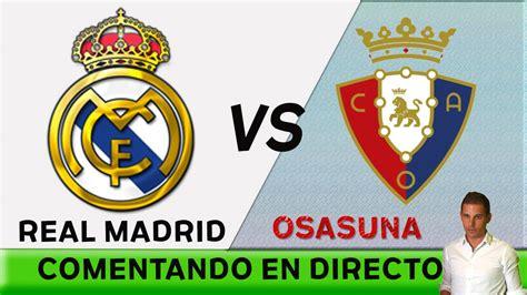 Comentando en DIRECTO | REAL MADRID vs OSASUNA ...