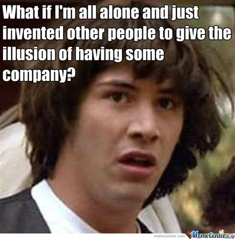 All Alone Meme - conspiracy keanu all alone by sioraf meme center