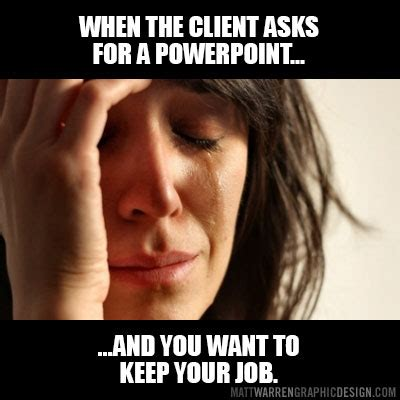 Powerpoint Meme - art director creates memes that show what a designer s life is really like
