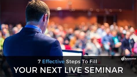 7 Effective Steps To Fill Your Next Live Seminar