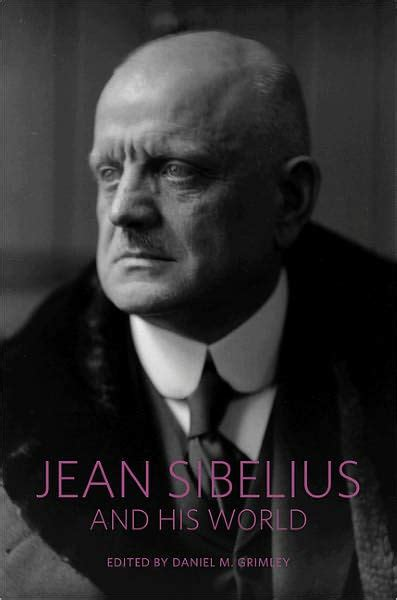 Jean Sibelius And His World By Daniel M Grimley