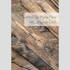 Make New Wood Look Like Old Distressed Barn Boards Woods