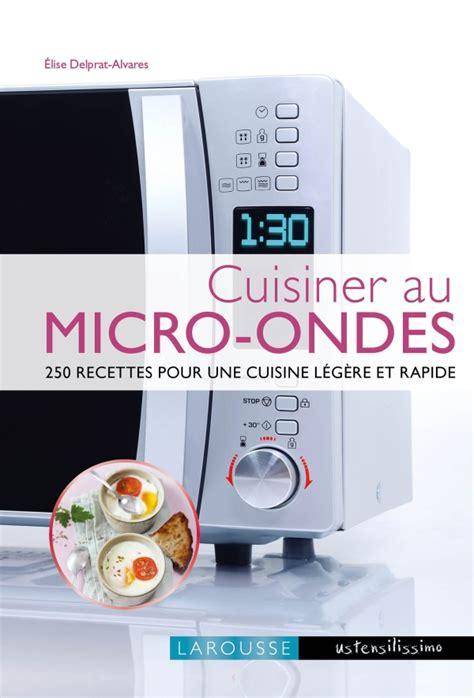 cuisine au micro onde livre cuisiner au micro ondes editions larousse