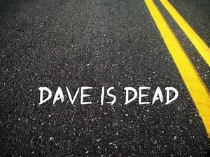 Dave is Dead