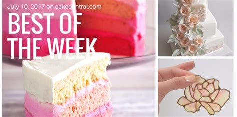 best of the week on cake central july 10 2017
