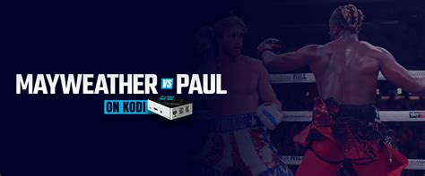 Floyd mayweather will face logan paul in a boxing match early on monday morningcredit: How to Watch Floyd Mayweather vs Logan Paul on Kodi