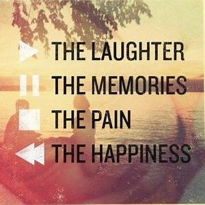 The laughter, memories, pain and happiness quotes quote ...