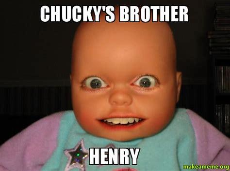 Chucky Meme - chucky s brother henry make a meme