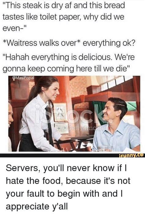 Waitress Memes - 25 best memes about funny server funny server memes