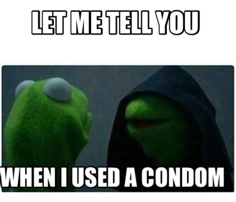 Condom Memes - meme creator let me tell you when i used a condom meme generator at memecreator org