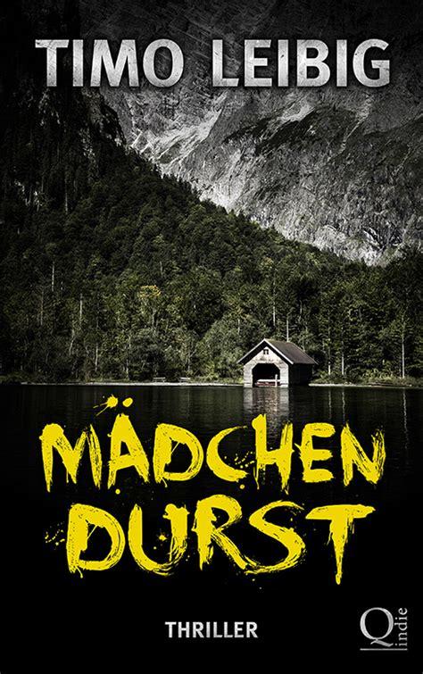 Der Garten Thriller by Tiggis Welt M 228 Dchendurst Der Neue Thriller Timo Leibig