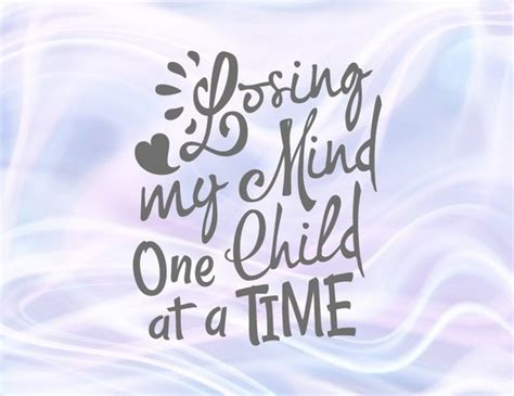 Machine wash cold with like colors, dry low heat. Saying Losing My Mind One Child at a Time SVG Funny Quote ...