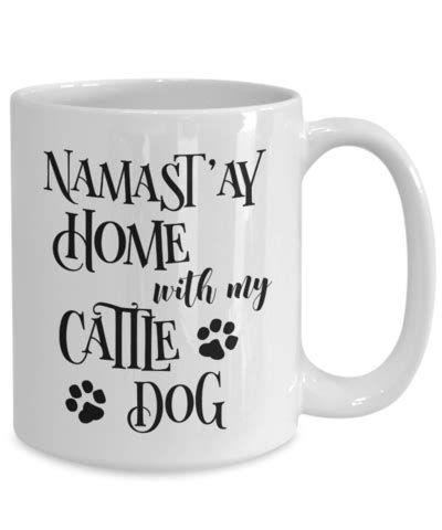 Cattle dog coffee roasters has coffee from all over the world. Namast'ay Home With My Cattle Dog Funny Coffee Mug Tea Cup Dog Lover/O - RANSALEX