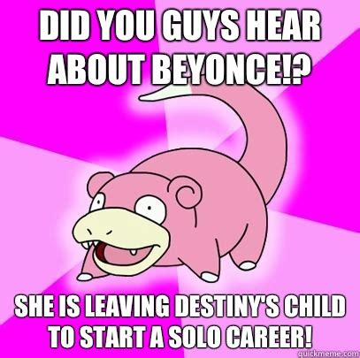 When Did Memes Start - did you guys hear about beyonce she is leaving destiny s child to start a solo career