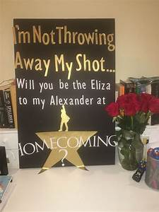 Homecoming proposal Hamilton. Every theater girls dream is ...