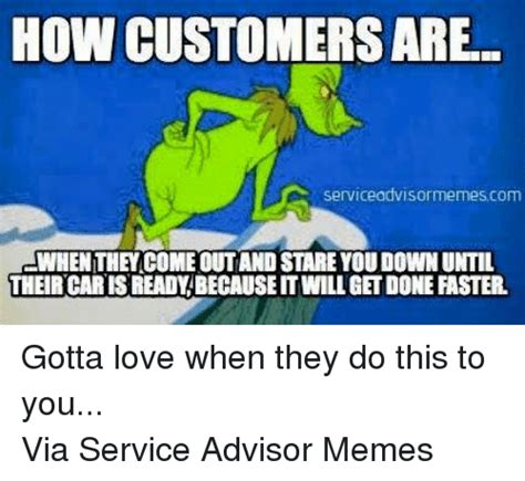 How To Do Memes - how customers are serviceadvisormemes com awhen they come outand stare you downuntil their caris