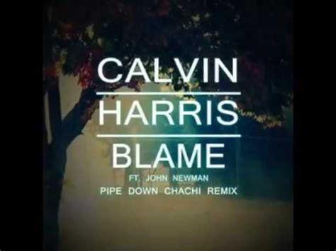 Calvin Harris Ft John Newman  Blame (pipe Down Chachi