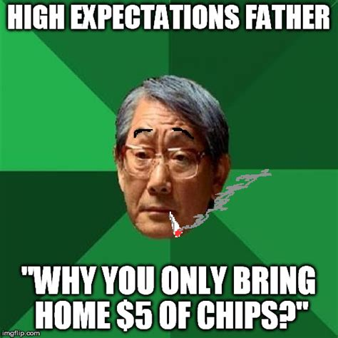 Stoner Dad Meme - quot high quot expectations hungry father imgflip