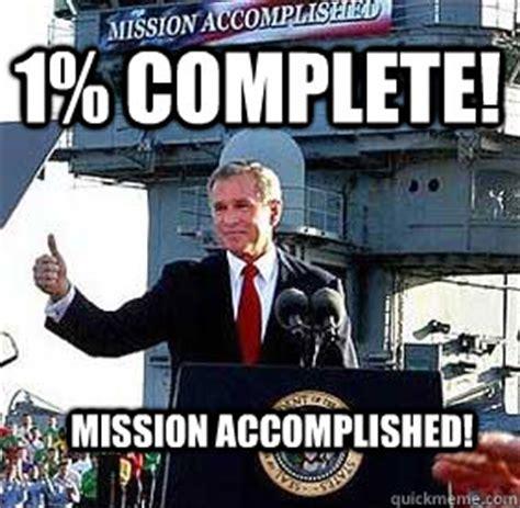 Mission Accomplished Meme - mission accomplished bush mission accomplished quickmeme