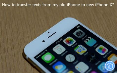 how to transfer text messages from iphone to iphone how to transfer texts from my iphone to new iphone x