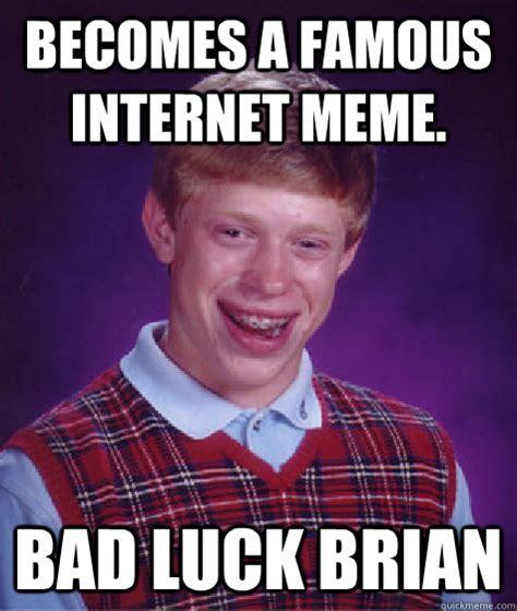 Famous Internet Meme - becomes a famous internet meme bad luck brian bad luck brian quickmeme