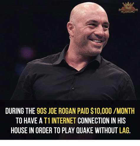 Joe Memes - bcaming during the 9os joe rogan paid 10000 month to have a t1 internet connection in his house