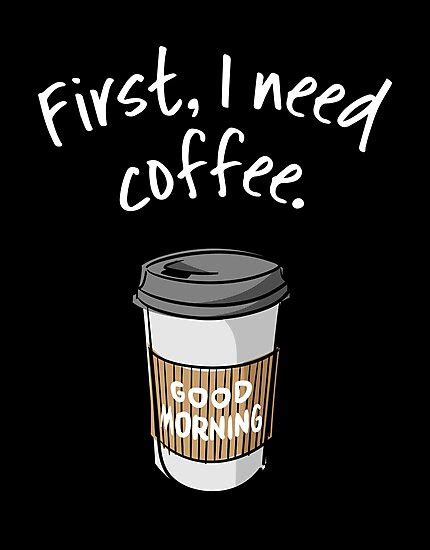 """The best, funniest and most clever quotes about coffee are. """"First, I need coffee. Good Morning - trendy coffee quote with takeaway cup cartoon ..."""