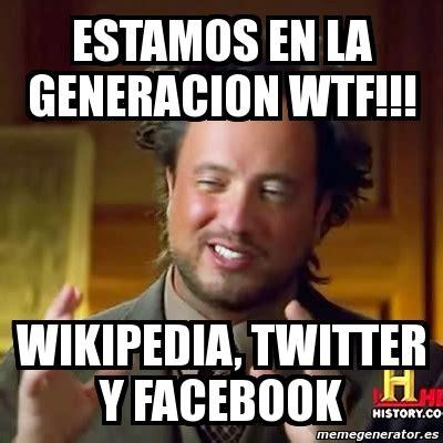 Meme Wikipedia - meme ancient aliens estamos en la generacion wtf wikipedia twitter y facebook 951043