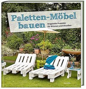Paletten Möbel Garten : paletten m bel bauen originelle projekte f r drinnen und draussen weltbild sonderausgabe ~ Markanthonyermac.com Haus und Dekorationen