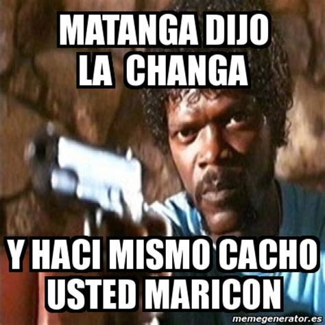 Maricon Meme - meme pulp fiction matanga dijo la changa y haci mismo cacho usted maricon 50197