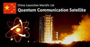China Launches World's 1st 'Hack-Proof' Quantum ...