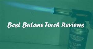 Best Butane Torch Reviews And Complete Buying Guide