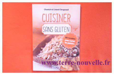 cuisiner sans gluten cuisiner sans gluten recettes terre nouvelle