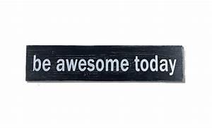 BE AWESOME TODAY - Warm Rooted Rustics