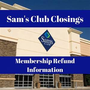 Sam's Clubs Closings Plus Membership Refund or FREE ...