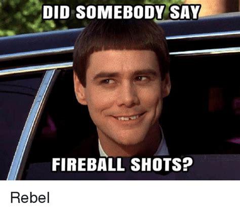Meme Shot - did somebody say fireball shots rebel meme on me me